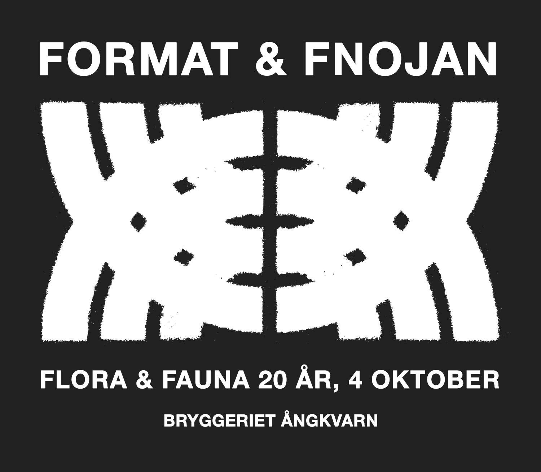 Flora & Fauna 20 år – Format och Fnojan